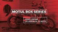 MOTUL BOX SERIES – CÓMO LIMPIAR LA CADENA DE TU MOTO